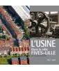 L'Usine dans la ville, Fives-Lille, 1812-2007